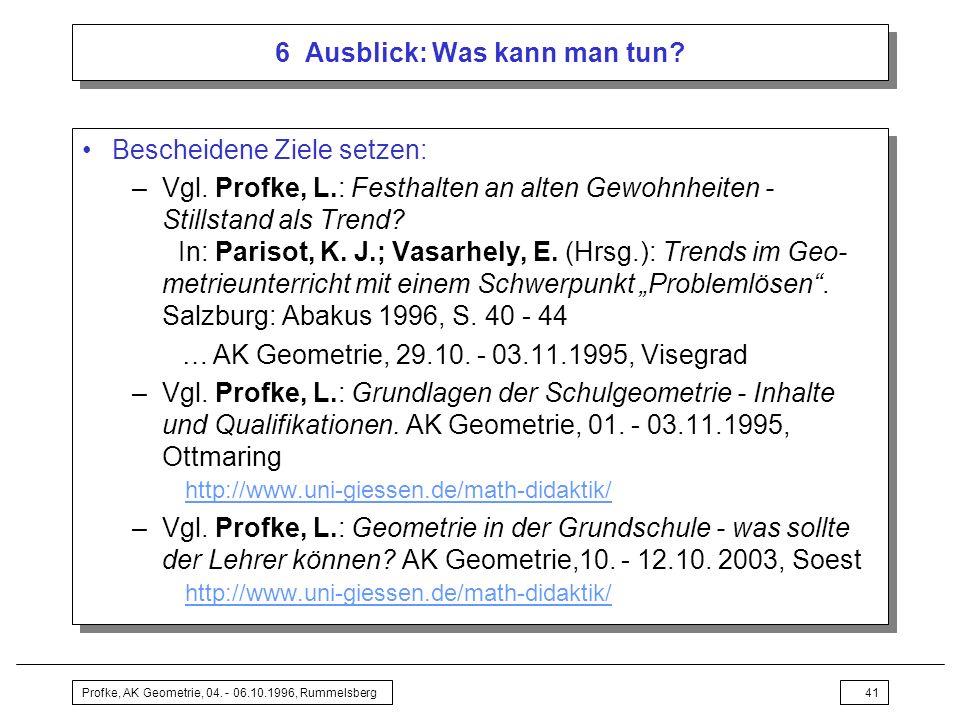 Profke, AK Geometrie, 04.- 06.10.1996, Rummelsberg41 6 Ausblick: Was kann man tun.