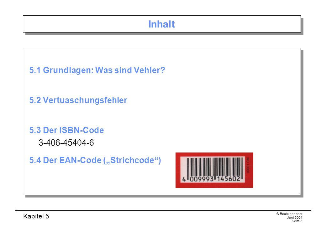 Kapitel 5 © Beutelspacher Juni 2004 Seite 2 Inhalt 5.1 Grundlagen: Was sind Vehler? 5.2 Vertuaschungsfehler 5.3 Der ISBN-Code 3-406-45404-6 5.4 Der EA