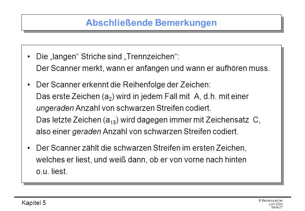Kapitel 5 © Beutelspacher Juni 2004 Seite 27 Abschließende Bemerkungen Die langen Striche sind Trennzeichen: Der Scanner merkt, wann er anfangen und w