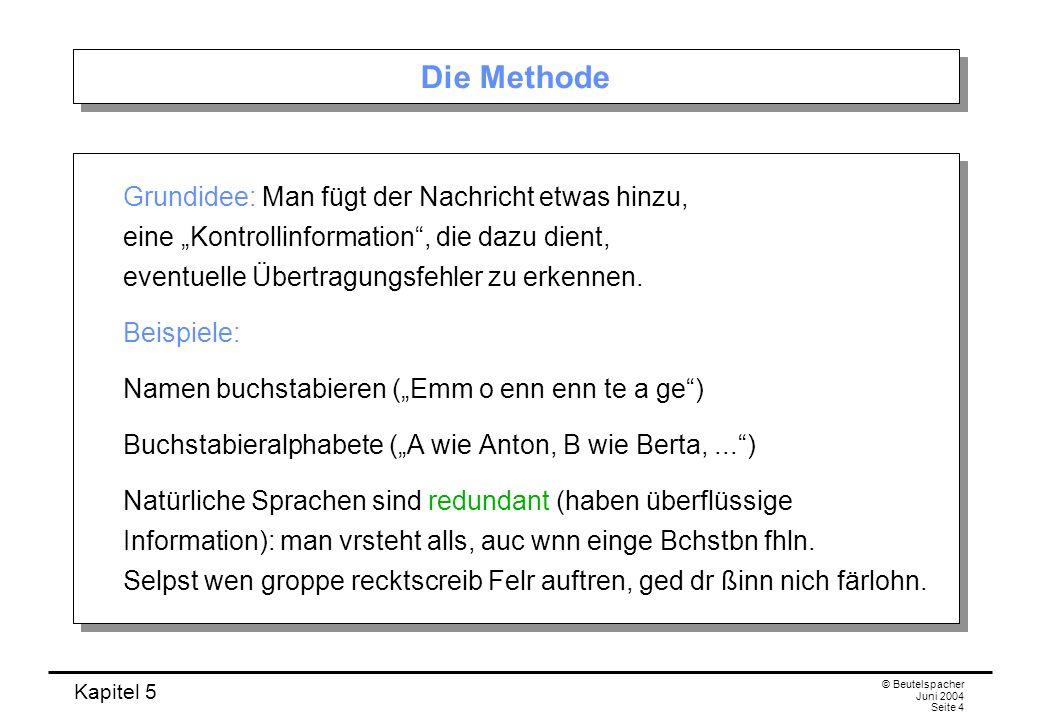 Kapitel 5 © Beutelspacher Juni 2004 Seite 4 Die Methode Grundidee: Man fügt der Nachricht etwas hinzu, eine Kontrollinformation, die dazu dient, event