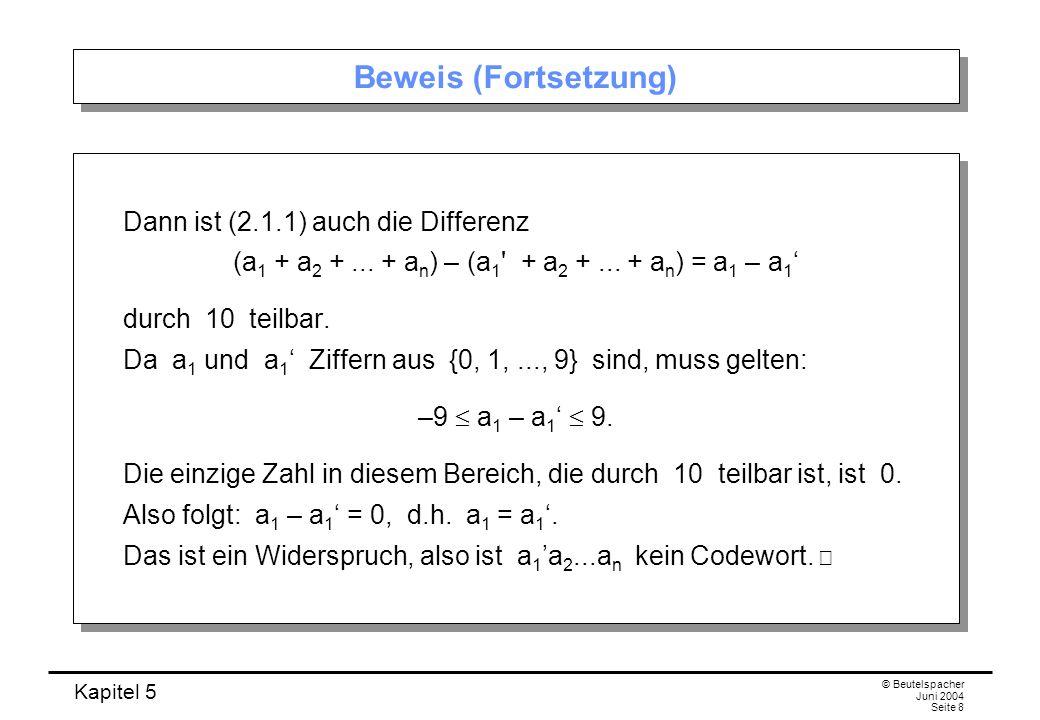 Kapitel 5 © Beutelspacher Juni 2004 Seite 8 Beweis (Fortsetzung) Dann ist (2.1.1) auch die Differenz (a 1 + a 2 +... + a n ) – (a 1 ' + a 2 +... + a n