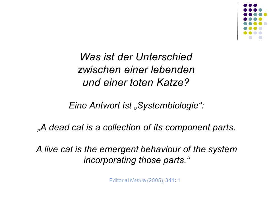 Was ist der Unterschied zwischen einer lebenden und einer toten Katze? Editorial Nature (2005), 341: 1 Eine Antwort ist Systembiologie: A dead cat is