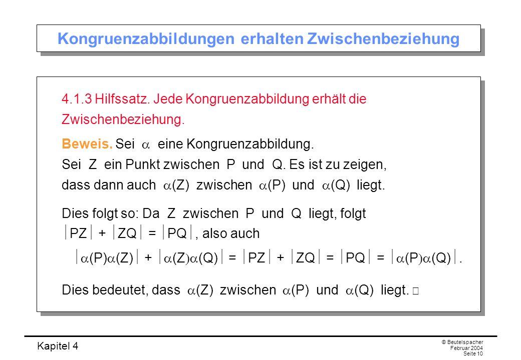 Kapitel 4 © Beutelspacher Februar 2004 Seite 10 Kongruenzabbildungen erhalten Zwischenbeziehung 4.1.3 Hilfssatz.