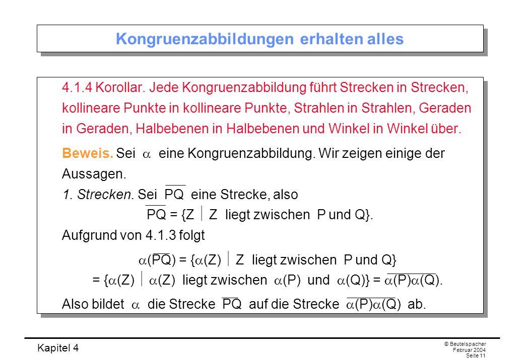 Kapitel 4 © Beutelspacher Februar 2004 Seite 11 Kongruenzabbildungen erhalten alles 4.1.4 Korollar.