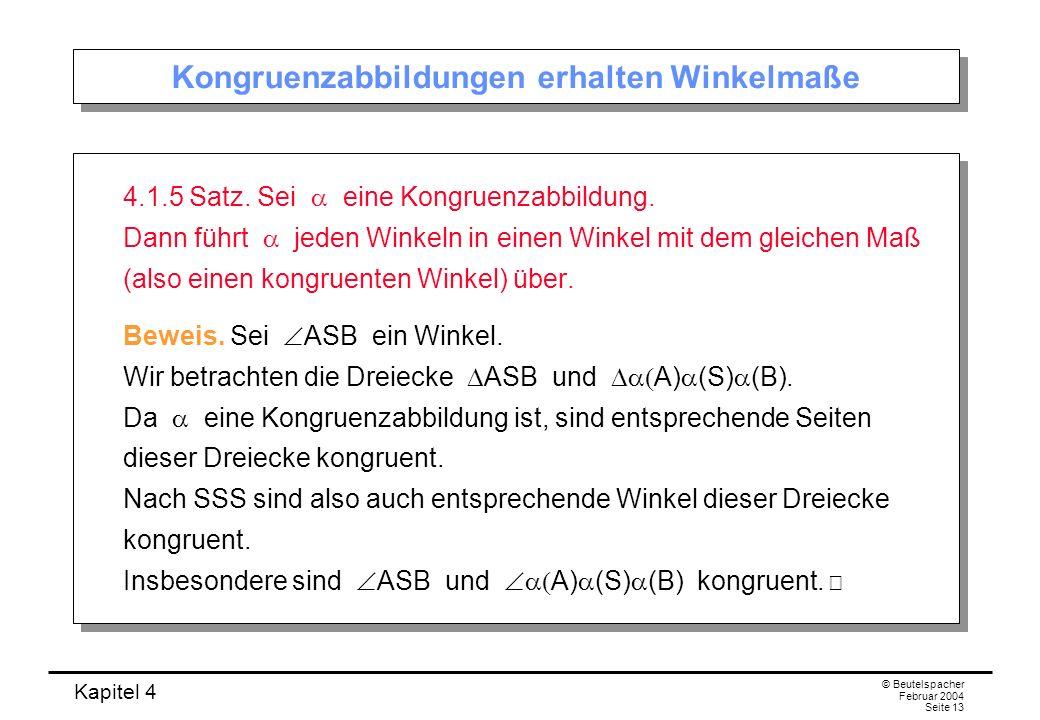 Kapitel 4 © Beutelspacher Februar 2004 Seite 13 Kongruenzabbildungen erhalten Winkelmaße 4.1.5 Satz.