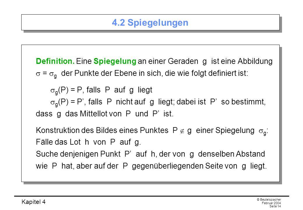 Kapitel 4 © Beutelspacher Februar 2004 Seite 14 4.2 Spiegelungen Definition.