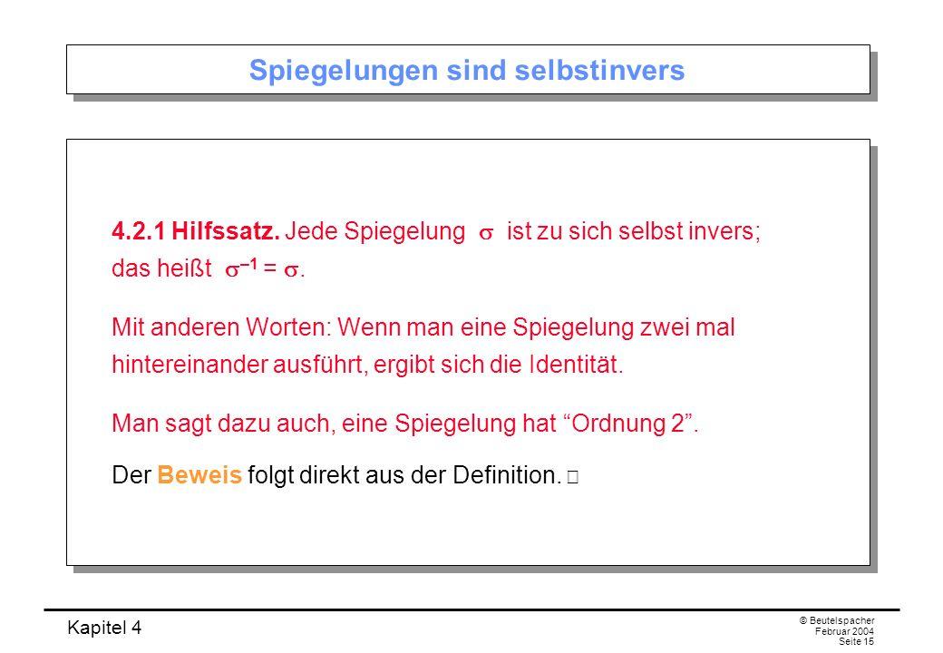 Kapitel 4 © Beutelspacher Februar 2004 Seite 15 Spiegelungen sind selbstinvers 4.2.1 Hilfssatz.