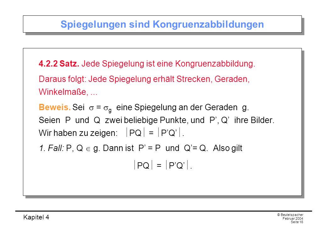 Kapitel 4 © Beutelspacher Februar 2004 Seite 16 Spiegelungen sind Kongruenzabbildungen 4.2.2 Satz.