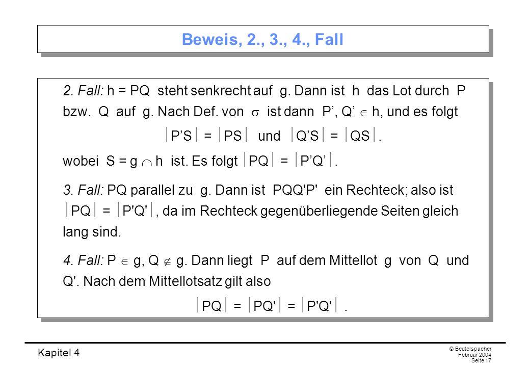 Kapitel 4 © Beutelspacher Februar 2004 Seite 17 Beweis, 2., 3., 4., Fall 2.