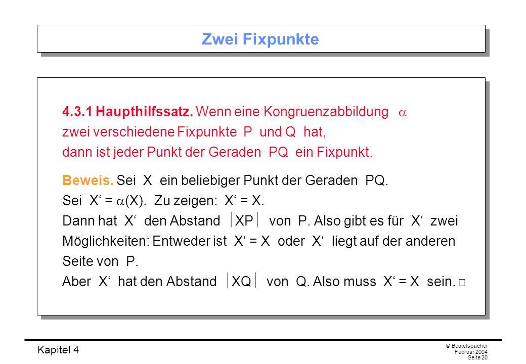 Kapitel 4 © Beutelspacher Februar 2004 Seite 20 Zwei Fixpunkte 4.3.1 Haupthilfssatz.