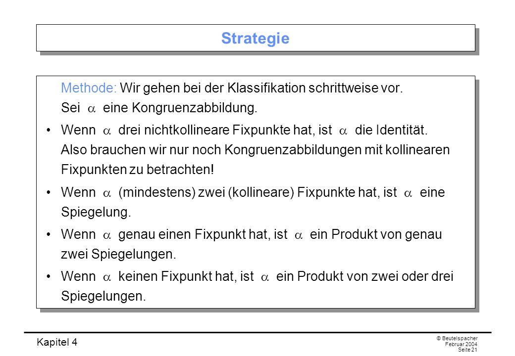 Kapitel 4 © Beutelspacher Februar 2004 Seite 21 Strategie Methode: Wir gehen bei der Klassifikation schrittweise vor.