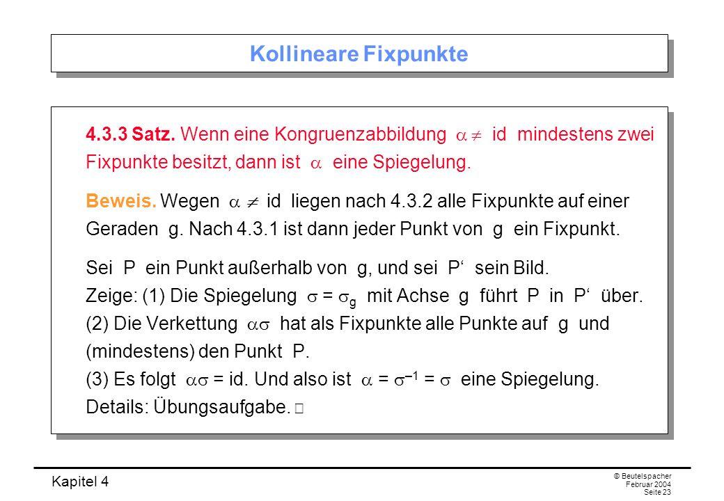Kapitel 4 © Beutelspacher Februar 2004 Seite 23 Kollineare Fixpunkte 4.3.3 Satz.