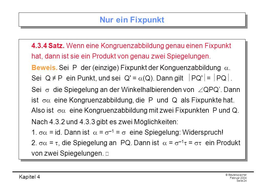 Kapitel 4 © Beutelspacher Februar 2004 Seite 24 Nur ein Fixpunkt 4.3.4 Satz.