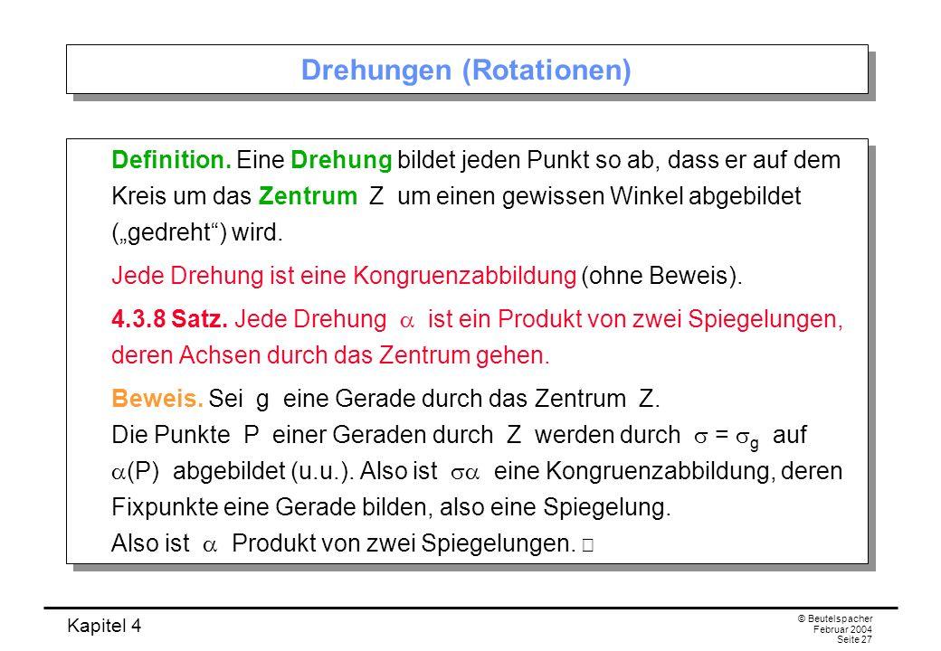 Kapitel 4 © Beutelspacher Februar 2004 Seite 27 Drehungen (Rotationen) Definition.