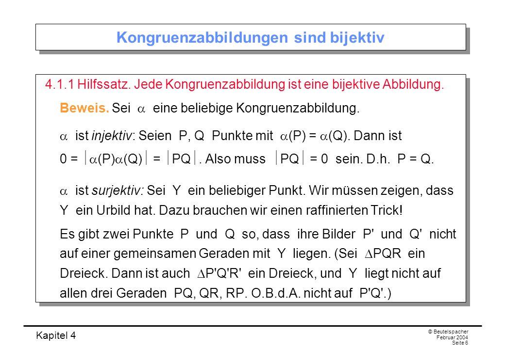 Kapitel 4 © Beutelspacher Februar 2004 Seite 6 Kongruenzabbildungen sind bijektiv 4.1.1 Hilfssatz.