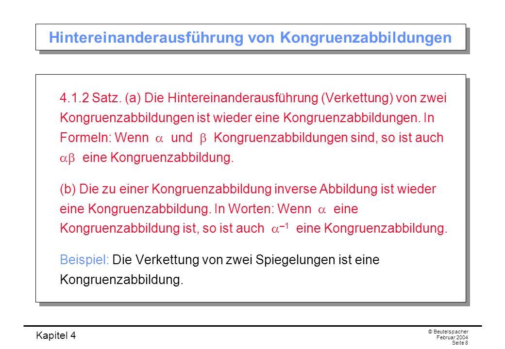 Kapitel 4 © Beutelspacher Februar 2004 Seite 8 Hintereinanderausführung von Kongruenzabbildungen 4.1.2 Satz.
