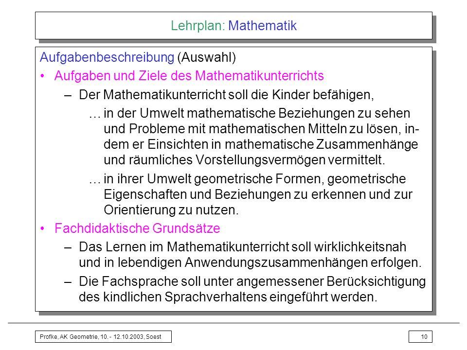 Profke, AK Geometrie, 10. - 12.10.2003, Soest10 Lehrplan: Mathematik Aufgabenbeschreibung (Auswahl) Aufgaben und Ziele des Mathematikunterrichts –Der
