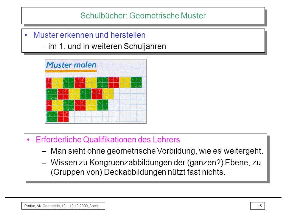 Profke, AK Geometrie, 10. - 12.10.2003, Soest15 Schulbücher: Geometrische Muster Muster erkennen und herstellen –im 1. und in weiteren Schuljahren Mus