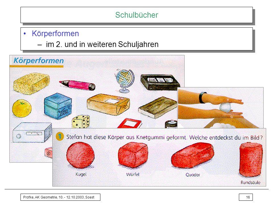 Profke, AK Geometrie, 10. - 12.10.2003, Soest16 Schulbücher Körperformen –im 2. und in weiteren Schuljahren Körperformen –im 2. und in weiteren Schulj