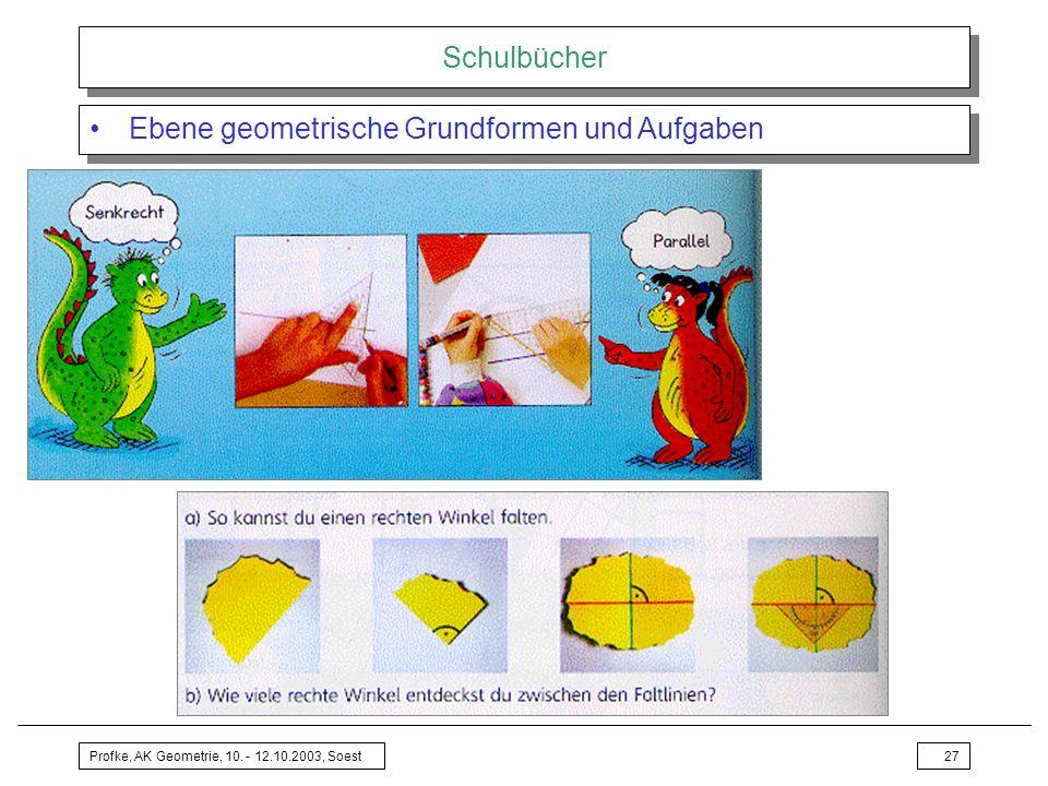 Profke, AK Geometrie, 10. - 12.10.2003, Soest27 Schulbücher Ebene geometrische Grundformen und Aufgaben