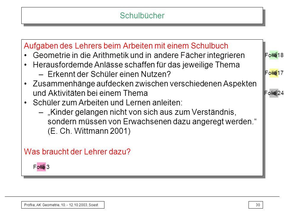 Profke, AK Geometrie, 10. - 12.10.2003, Soest30 Schulbücher Aufgaben des Lehrers beim Arbeiten mit einem Schulbuch Geometrie in die Arithmetik und in