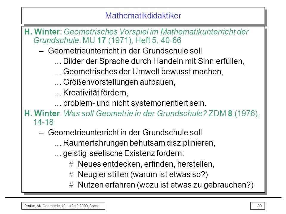 Profke, AK Geometrie, 10. - 12.10.2003, Soest33 Mathematikdidaktiker H. Winter: Geometrisches Vorspiel im Mathematikunterricht der Grundschule. MU 17