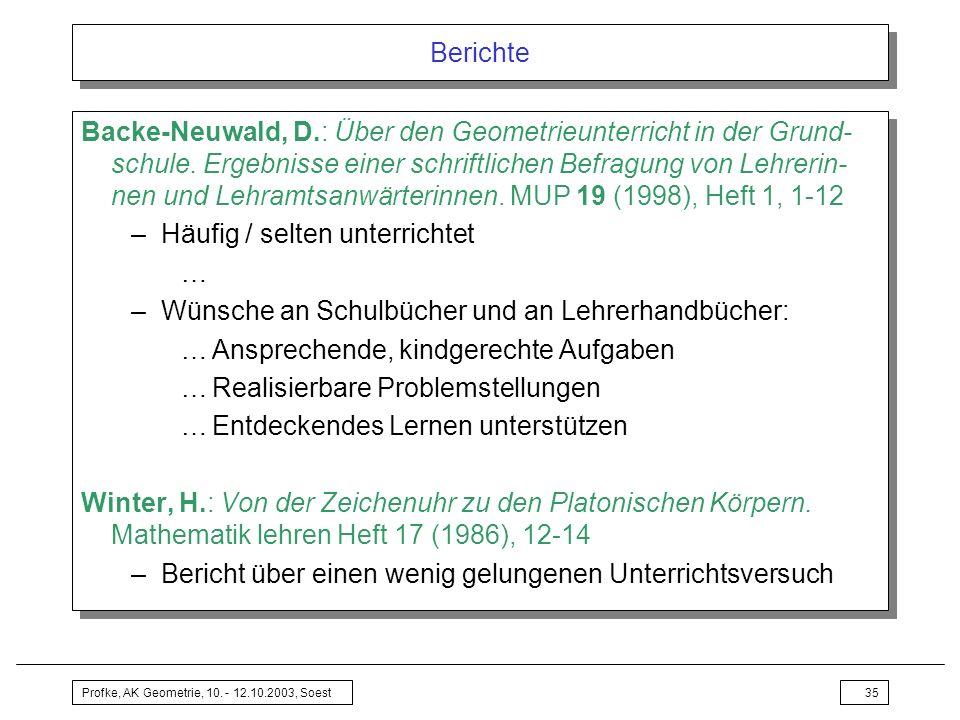 Profke, AK Geometrie, 10. - 12.10.2003, Soest35 Berichte Backe-Neuwald, D.: Über den Geometrieunterricht in der Grund- schule. Ergebnisse einer schrif