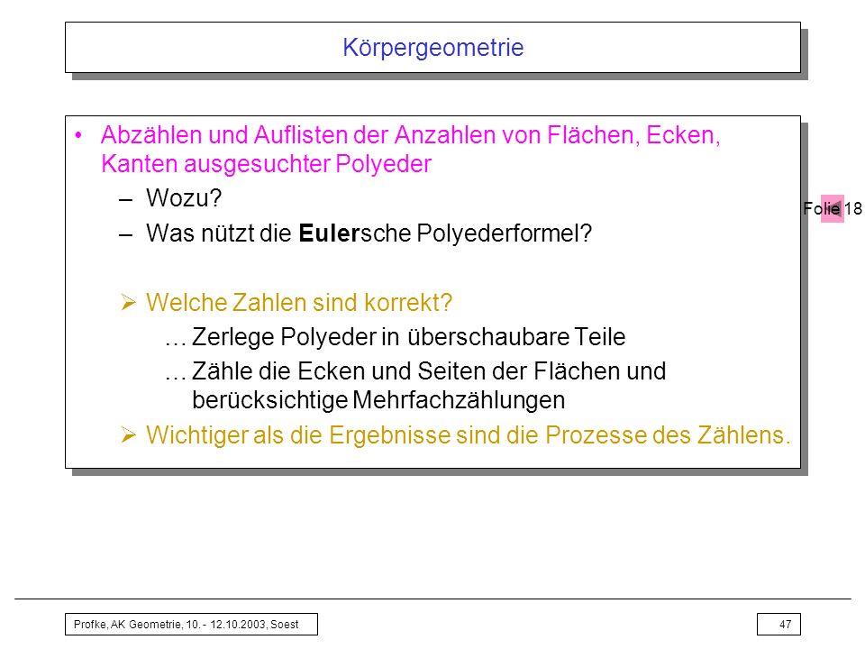 Profke, AK Geometrie, 10. - 12.10.2003, Soest47 Körpergeometrie Abzählen und Auflisten der Anzahlen von Flächen, Ecken, Kanten ausgesuchter Polyeder –