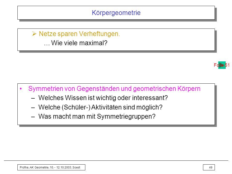 Profke, AK Geometrie, 10. - 12.10.2003, Soest49 Körpergeometrie Netze sparen Verheftungen. …Wie viele maximal? Netze sparen Verheftungen. …Wie viele m