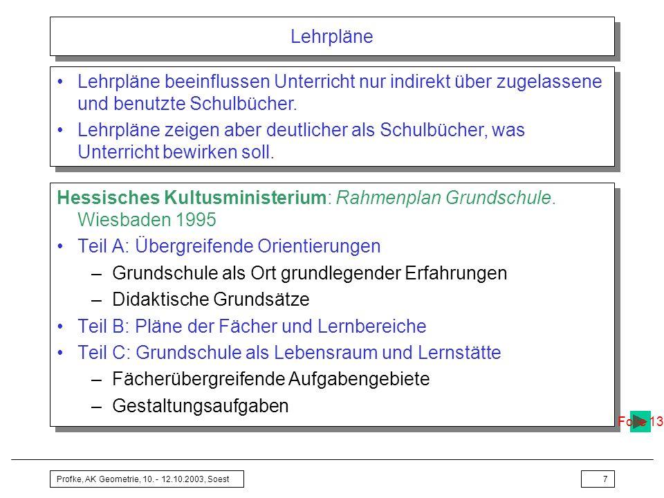 Profke, AK Geometrie, 10. - 12.10.2003, Soest7 Lehrpläne Lehrpläne beeinflussen Unterricht nur indirekt über zugelassene und benutzte Schulbücher. Leh
