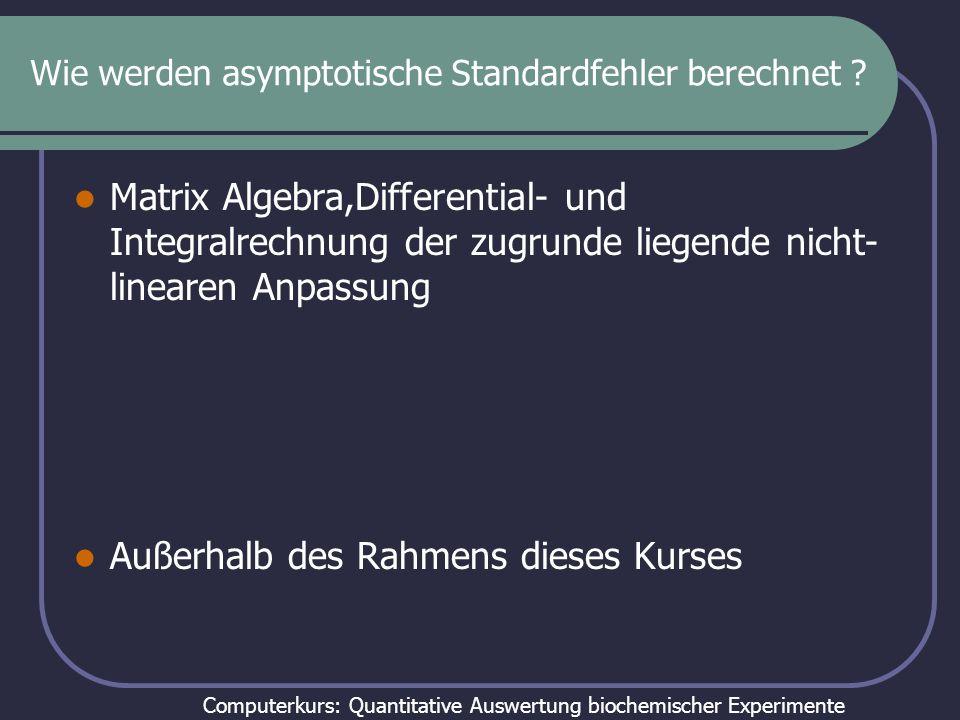 Computerkurs: Quantitative Auswertung biochemischer Experimente Wie werden asymptotische Standardfehler berechnet ? Matrix Algebra,Differential- und I