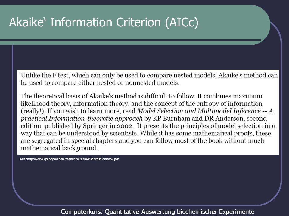 Computerkurs: Quantitative Auswertung biochemischer Experimente Akaike Information Criterion (AICc) Aus :http://www.graphpad.com/manuals/Prism4/Regres