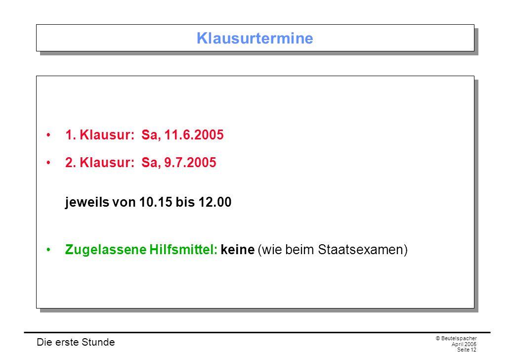Die erste Stunde © Beutelspacher April 2005 Seite 12 Klausurtermine 1.