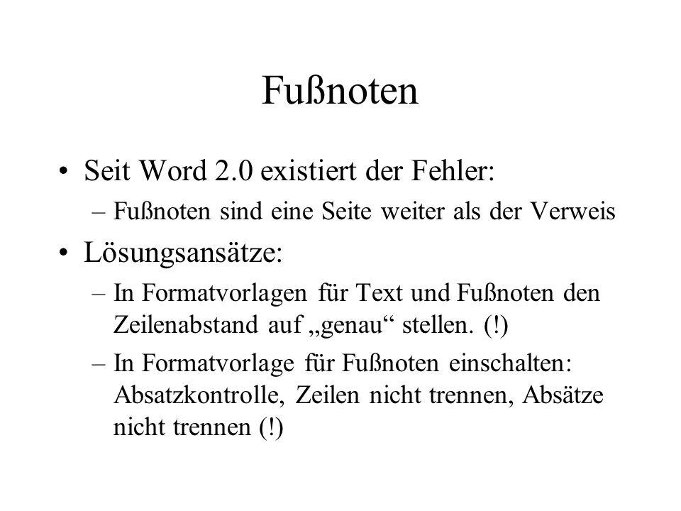 Fußnoten Seit Word 2.0 existiert der Fehler: –Fußnoten sind eine Seite weiter als der Verweis Lösungsansätze: –In Formatvorlagen für Text und Fußnoten