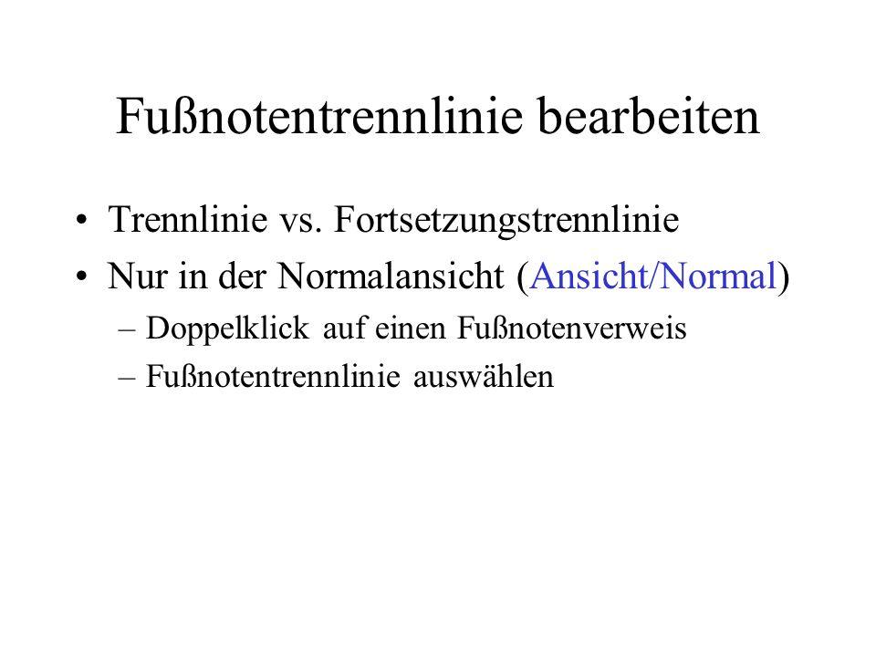 Fußnotentrennlinie bearbeiten Trennlinie vs. Fortsetzungstrennlinie Nur in der Normalansicht (Ansicht/Normal) –Doppelklick auf einen Fußnotenverweis –