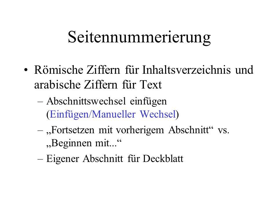 Seitennummerierung Römische Ziffern für Inhaltsverzeichnis und arabische Ziffern für Text –Abschnittswechsel einfügen (Einfügen/Manueller Wechsel) –Fo