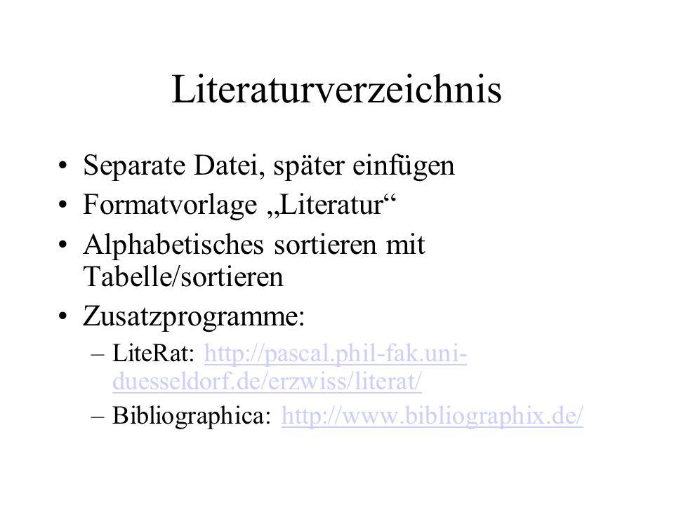 Literaturverzeichnis Separate Datei, später einfügen Formatvorlage Literatur Alphabetisches sortieren mit Tabelle/sortieren Zusatzprogramme: –LiteRat:
