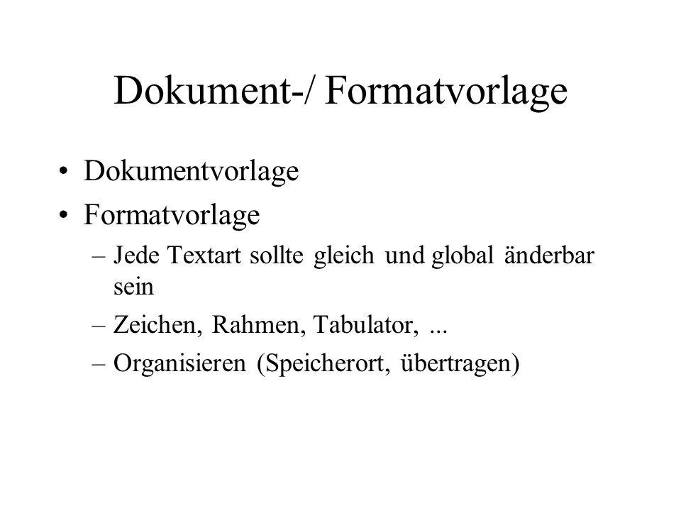 Dokument-/ Formatvorlage Dokumentvorlage Formatvorlage –Jede Textart sollte gleich und global änderbar sein –Zeichen, Rahmen, Tabulator,... –Organisie