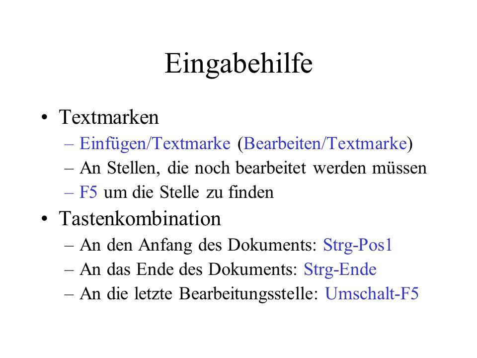 Eingabehilfe Textmarken –Einfügen/Textmarke (Bearbeiten/Textmarke) –An Stellen, die noch bearbeitet werden müssen –F5 um die Stelle zu finden Tastenko