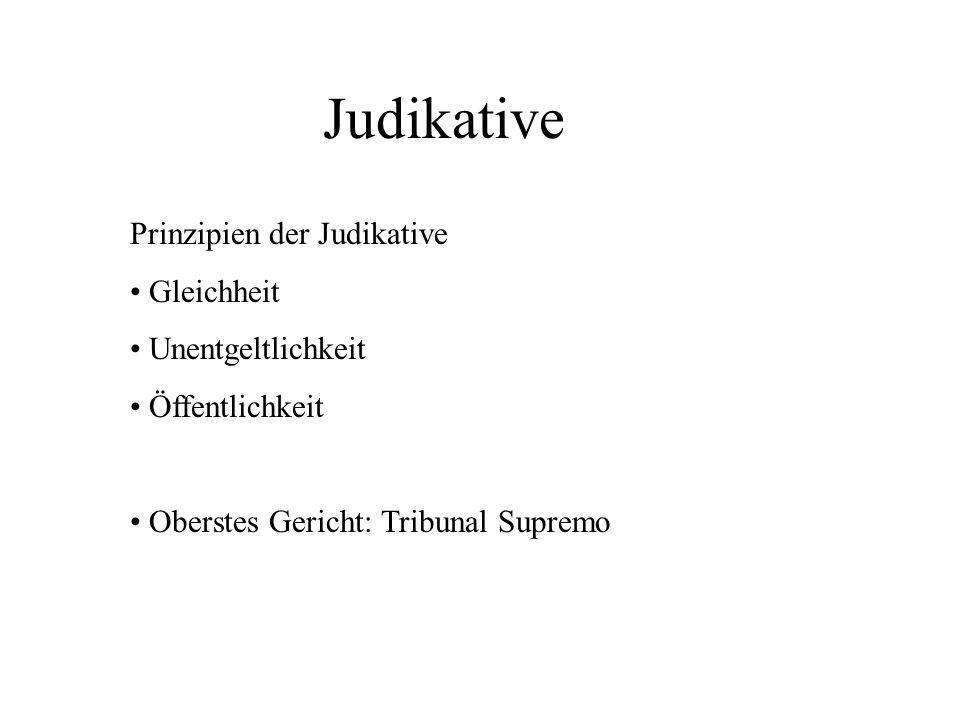 Judikative Prinzipien der Judikative Gleichheit Unentgeltlichkeit Öffentlichkeit Oberstes Gericht: Tribunal Supremo