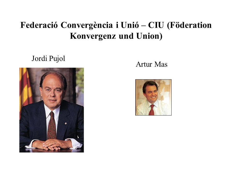Federació Convergència i Unió – CIU (Föderation Konvergenz und Union) Jordi Pujol Artur Mas