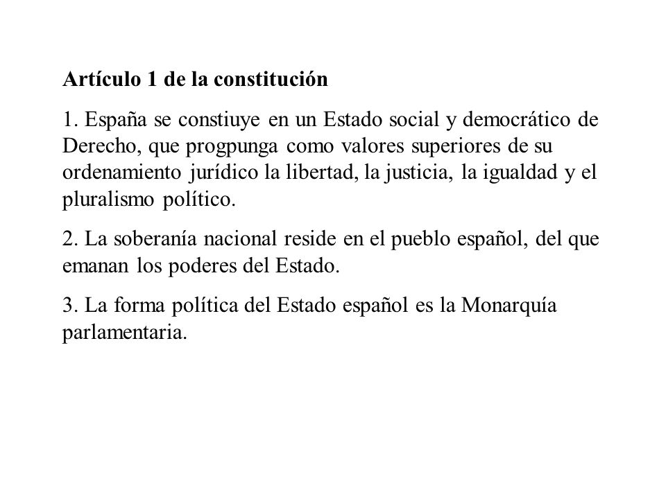 Artículo 1 de la constitución 1. España se constiuye en un Estado social y democrático de Derecho, que progpunga como valores superiores de su ordenam