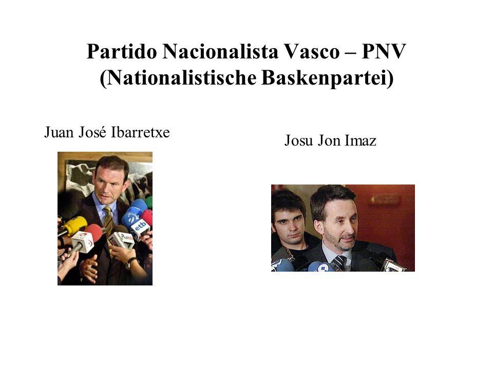 Partido Nacionalista Vasco – PNV (Nationalistische Baskenpartei) Juan José Ibarretxe Josu Jon Imaz