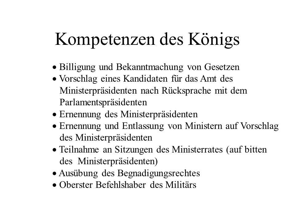 Kompetenzen des Königs Billigung und Bekanntmachung von Gesetzen Vorschlag eines Kandidaten für das Amt des Ministerpräsidenten nach Rücksprache mit d
