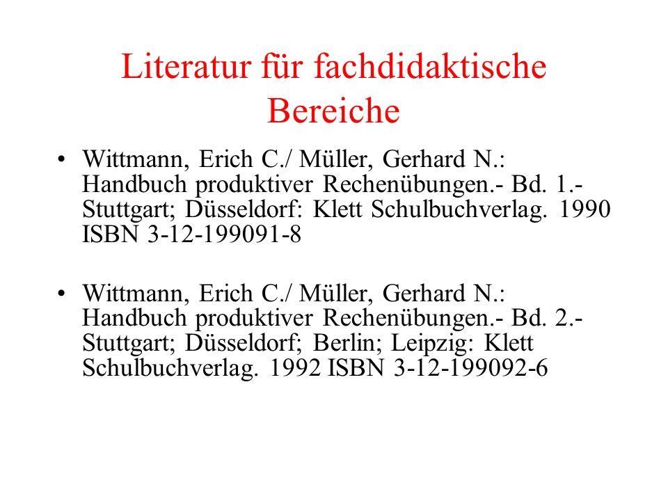 Literatur für fachdidaktische Bereiche Wittmann, Erich C./ Müller, Gerhard N.: Handbuch produktiver Rechenübungen.- Bd.