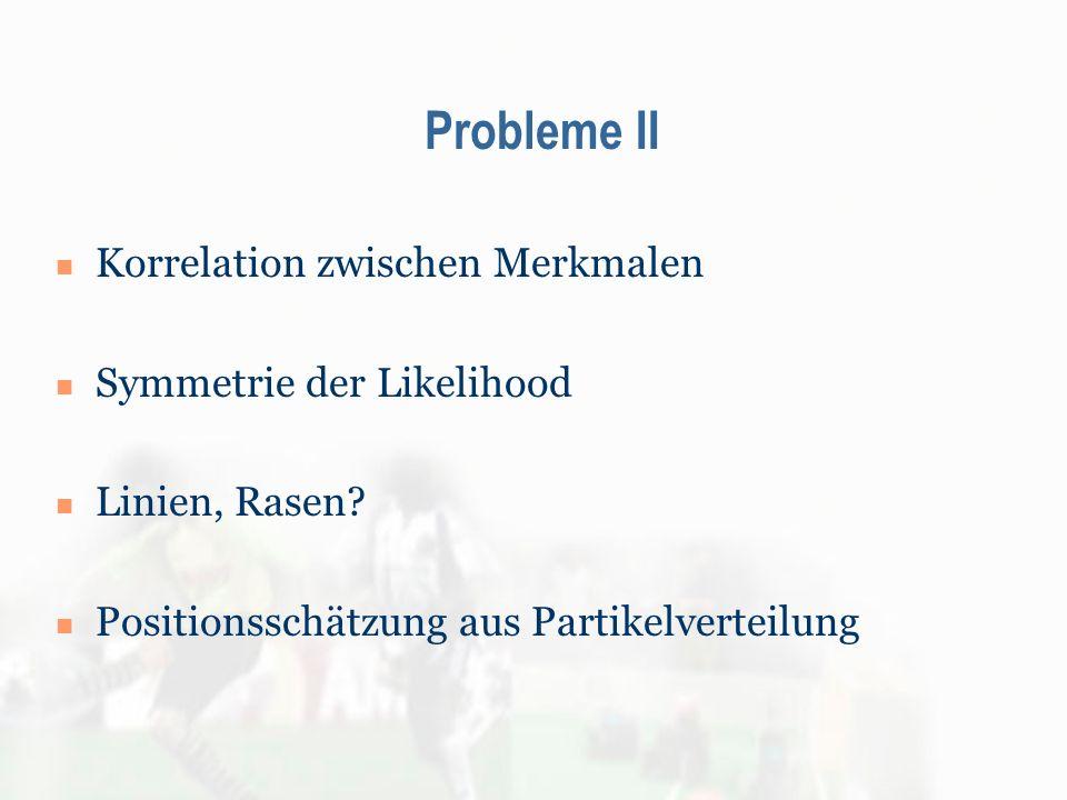 Korrelation zwischen Merkmalen Symmetrie der Likelihood Linien, Rasen? Positionsschätzung aus Partikelverteilung