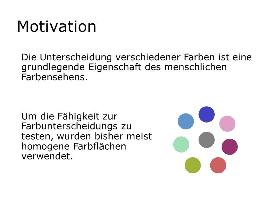 Motivation Die Unterscheidung verschiedener Farben ist eine grundlegende Eigenschaft des menschlichen Farbensehens. Um die Fähigkeit zur Farbuntersche