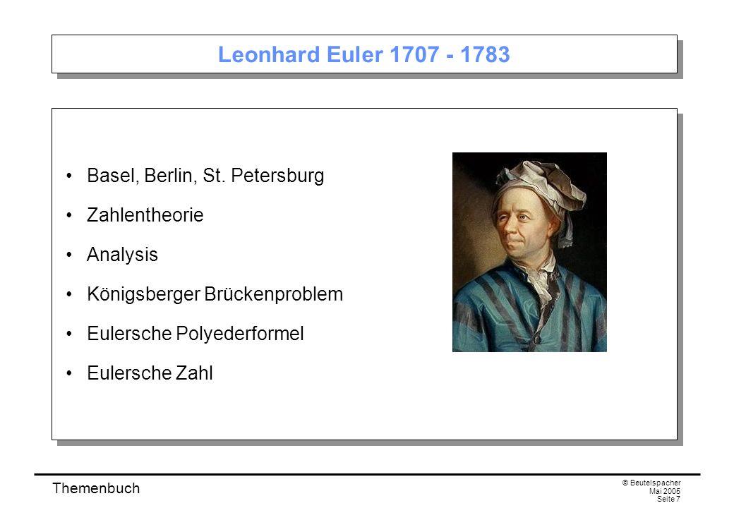 Themenbuch © Beutelspacher Mai 2005 Seite 7 Leonhard Euler 1707 - 1783 Basel, Berlin, St.