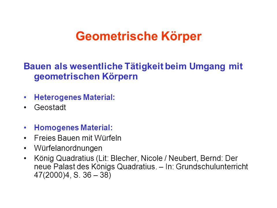 Geometrische Körper Bauen als wesentliche Tätigkeit beim Umgang mit geometrischen Körpern Heterogenes Material: Geostadt Homogenes Material: Freies Ba