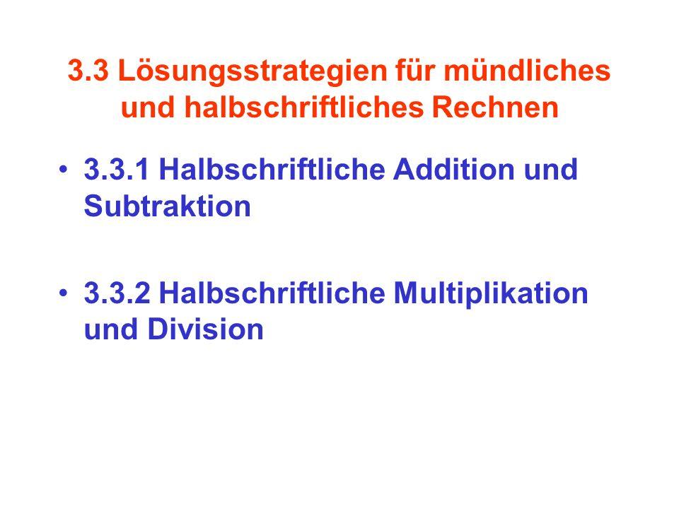 3.3 Lösungsstrategien für mündliches und halbschriftliches Rechnen 3.3.1 Halbschriftliche Addition und Subtraktion 3.3.2 Halbschriftliche Multiplikation und Division
